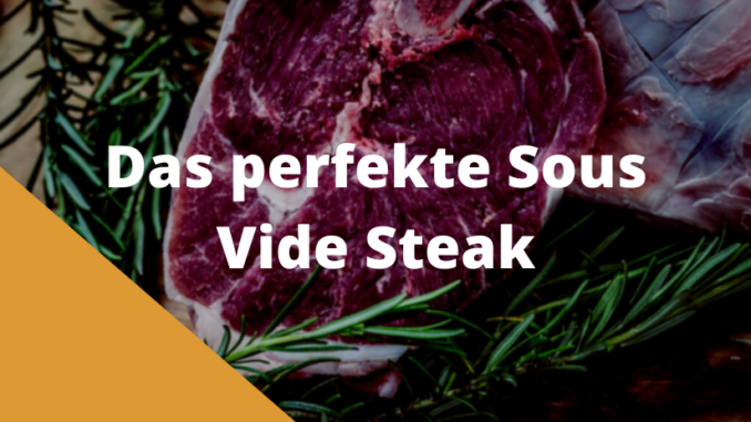 Das perfekte Sous Vide Steak
