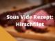 Sous Vide Hirschfilet