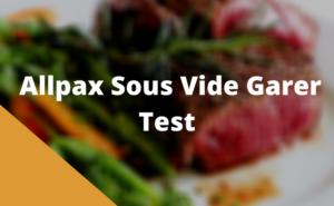 Allpax Sous Vide Garer Test