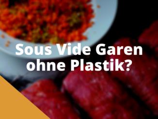 Sous Vide Garen ohne Plastik?