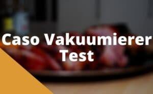 Caso Vakuumierer Test