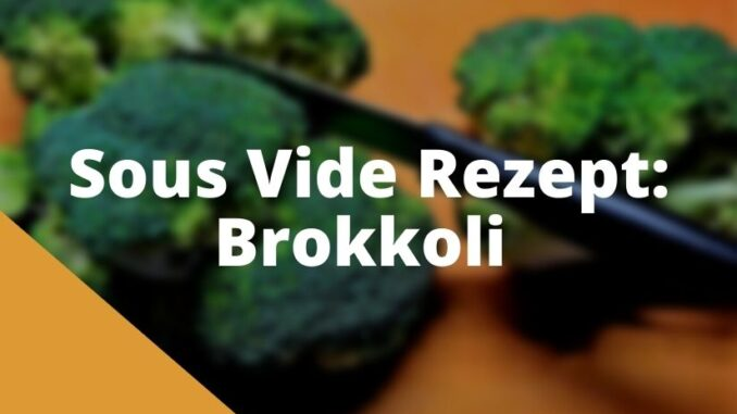 Sous Vide Rezept Brokkoli